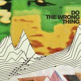 do the wrong thing - June 2018