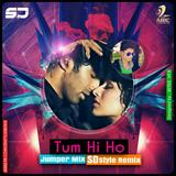 Tum Hi Ho - Jumper Mix - SD Style Remix