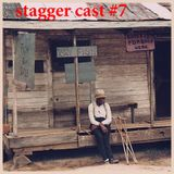 Stagger Cast #7