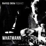 Vykhod Sily Podcast Whatmann Guest Mix