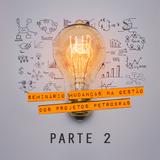 Seminário Mudanças na Gestão dos Projetos - Parte 2