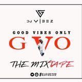 DJVIBEZ Presents GOOD VIBES ONLY #GVO The MixTape [Ep 01]