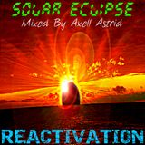 Solar Eclipse ''Reactivation'' (Mixed by Axell Astrid)
