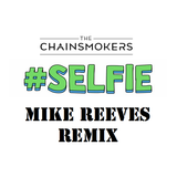 #SELFIE x #SELFIE (MIKE REEVES REMIX)