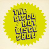 The Disco / Not Disco Show - 07.02.17