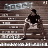 DJ Kosch - Don't Miss the Kosch - #1 - That's My Style
