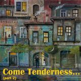 Come Tenderness (part 2) - 26/11/2016