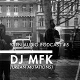 Yarn Audio Podcast #05 – DJ MFK