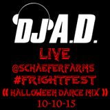 DJ A.D. - LIVE @SCHAEFERFARMS #FRIGHTFEST ((10-10-15)) [HALLOWEEN DANCE MIX]