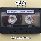 DJ Faydz - Origin Unknown (Tape 2)