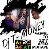 FAREWELL TO 2017 AFROBEAT MIX BY DJ T MONEY