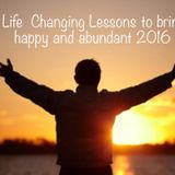 10 Life Changing Lessons to bring a happy and abundant 2016