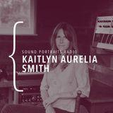 Sound Portraits Radio #14 Kaitlyn Aurelia Smith w/ Arian Bozorg 27.11.2018