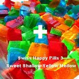 Swiss Happy Pills 3: The Sweet Shallow Yellow Mellow