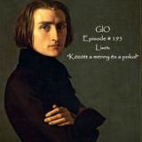"""GIO Ep. # 195 """"Liszt : Között a menny és a pokol """""""