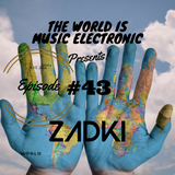 ZADKI Present.-The World Is Music Electronic (Episode #43)