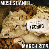 MOSES DANIEL // TECHNO MARCH 2019