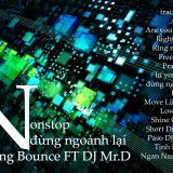 Nonstop - Đừng Ngoảnh Lại - DJ Hưng Bounce FT DJ Mr.D
