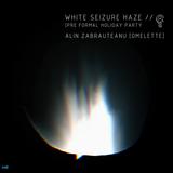 Alin Zabrauteanu [Omelette] for White Seizure Haze on delahaze.fm