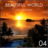 Beautiful World Episode 04 (Mixed By Ivan Melendez)