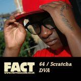 FACT Mix 64: Scratcha DVA