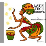 LATIN TECH GROOVE  BY  JORGE LUIS PASTOR