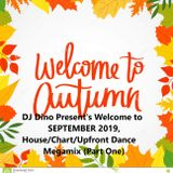 DJ Dino Presents Welcome to September 2019. Autumn Upfront Dance/Chart/House Megamix (Part One)