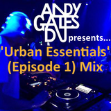 Andy Gates pres. 'Urban Essentials' (Episode 1) Mix