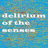 Delirium Of The Senses 03/07/2017
