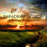PARADIGM SESSION - Evening Brightness -