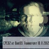 CPC 02 @ Bar99, Frankfurt/Main 10.11.12