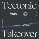 Acre [Tectonic Takeover] - 11th February 2018