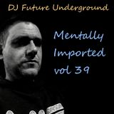DJ Future Underground - Mentally Imported vol 39