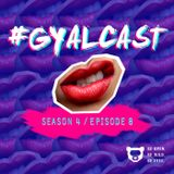 #GYALCAST S4, E8: Defame These Nuts