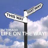 DJ TOBAGO - LIFE ON THE WAY