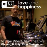 Love And Happiness Present - Mix The Vibe & Feel The Love - Mix And Edit - Shan Tilakumara