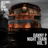 Danny P - The Night Train Vol 9