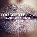 Francesca Marcilio - Too Much Sugar