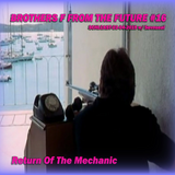 BROTHERS F FROM THE FUTURE #16 /SCHLCAST-03-04-2019/ Sevnseal - Return Of The Mechanic