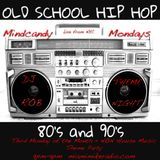 "MINDCANDY MODAYS MIX SHOW #13  02.19.18  ""THEME NIGHT #2 OLD SCHOOL HIP-HOP""  Miamimikeradio.com"
