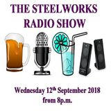 Steelworks Radio Show - 12th September 2018