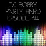 Dj Bobby - Party Hard Ep.64