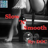 Slow 'N' Smooth (Revised 04.06.12) - By: DOC