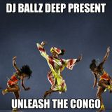 DJ BALLZ DEEP PRESENT - UNLEASH THE CONGO