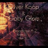 Broadcast # 2 Oliver Koop & Gaby Glom @ Room 25 (Part 2)
