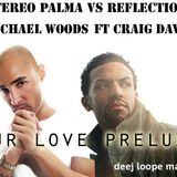 Stereo Palma vs Reflections & Michael Woods ft Craig David  - Our Love Prelude (Deej Loope Mashup)