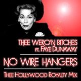 Thee Werq'n B!tches ft. Faye Dunaway - No Wire Hangers (Thee Hollywood Royalty Mix)