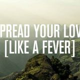Spread Your Love (Like A Fever)