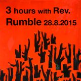 3 hours with Rev. Rumble