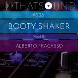 THATSOUND #005 - Booty Shaker, Mixed by Alberto Fracasso